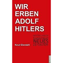 Wir Erben Adolf Hitlers: Drittes Reich - Sozialstaat - Neues Zeitalter