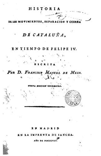 Historia de los movimientos, separación y guerra de Cataluña en tiempo de Felipe IV por Francisco Manuel de Mello