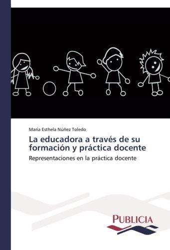 La educadora a través de su formación y práctica docente