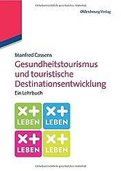 Gesundheitstourismus und touristische Destinationsentwicklung: Ein Lehrbuch: Ein Lehrbuch