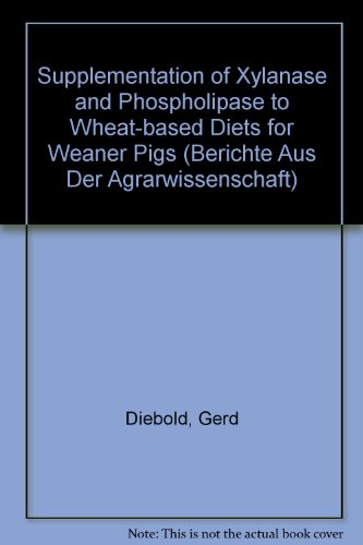 Supplementation of Xylanase and Phospholipase to Wheat-based Diets for Weaner Pigs (Berichte Aus Der Agrarwissenschaft) por Gerd Diebold