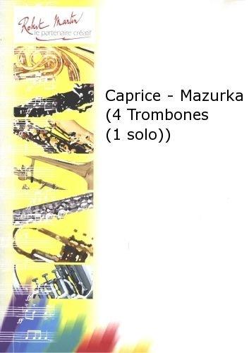 ROBERT MARTIN DESTANQUE G    CAPRICE   MAZURKA (4 TROMBONES (1 SOLO) )