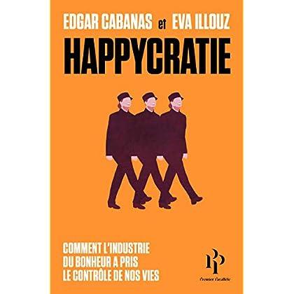 Happycratie - Comment l'industrie du bonheur a pris le contrôle de nos vies