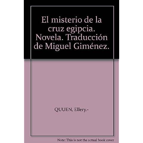 El misterio de la cruz egipcia. Novela. Traducción de Miguel Giménez. by QUUE...