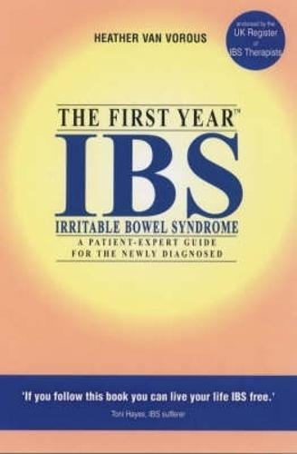 The First Year: IBS: The First Year - An Essential Guide for the Newly Diagnosed