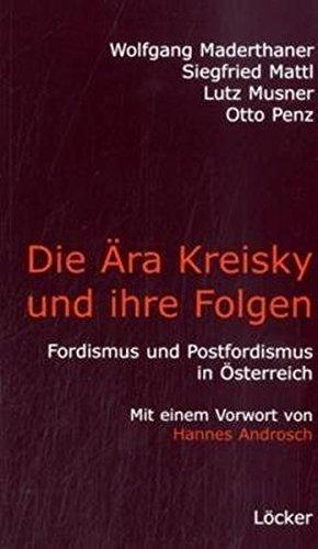 Die Ära Kreisky und die Folgen: Fordismus und Postfordismus in Österreich