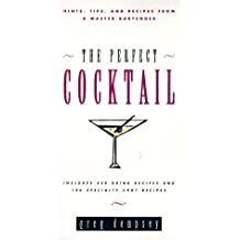 The Perfect Cocktail: Hints, Tips and Recipes from a Master Bartender