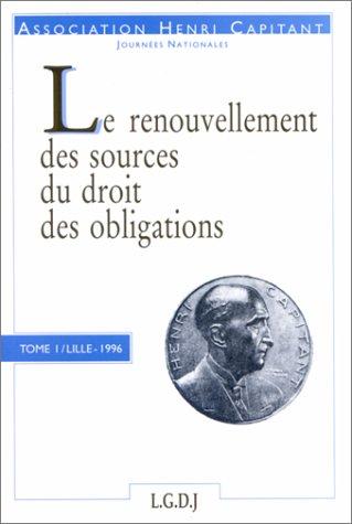 Le renouvellement des sources du droit des obligations : [actes du colloque, 16 février 1996, Lille]