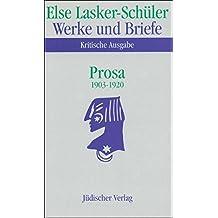 Werke und Briefe. Kritische Ausgabe: Band 3: Prosa 1903-1920