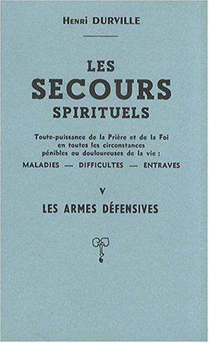 Les secours spirituels, tome 5 : Les armes défensives