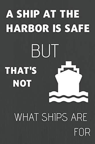 A Ship At The Harbor Is Safe: Motivational Journal/Notebook to Voyage Writing for Boating/Sailing, Blank Medium Lined Composition/Log, 120 Pages, (6x9). Grey&White Boat Cover Design (Tow-rack)