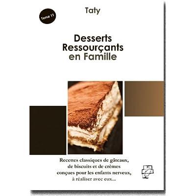 Desserts Ressourçants en Famille : (Recettes classiques de gâteaux, de biscuits et de crèmes conçues pour les enfants nerveux, à réaliser avec eux)