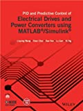 PID and Predictive control of electrical drives and power converters using Matlab/Simulink [Paperback] [Jan 01, 2017] Wang