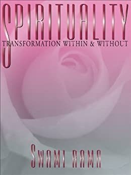 Spirituality: Transformation Within and Without by [Swami Rama]