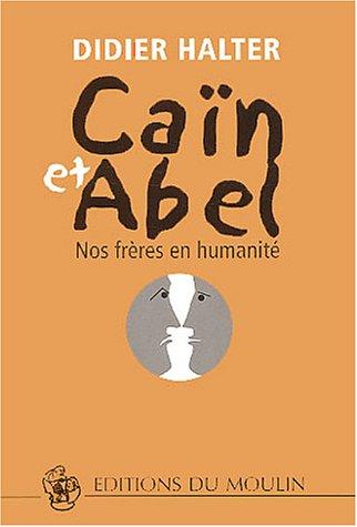 Caïn et Abel : Nos frères en humanité par Didier Halter