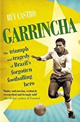[Garrincha: The Triumph and Tragedy of Brazil's Forgotten Footballing Hero] (By: Ruy Castro) [published: May, 2013]