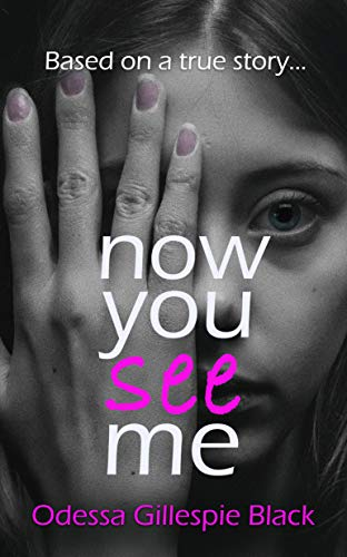 NOW YOU SEE ME - A Sexual Abuse Survivor's True Story (English Edition)