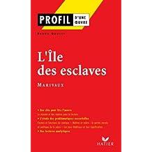Profil - Marivaux : L'Ile des esclaves : Analyse littéraire de l'oeuvre (Profil d'une Oeuvre)
