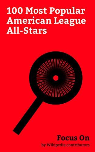 Focus On: 100 Most Popular American League All-Stars: Derek Jeter, Alex Rodriguez, Babe Ruth, Joe DiMaggio, Bo Jackson, Ichiro Suzuki, Mike Trout, Lou ... Justin Verlander, etc. (English Edition) -