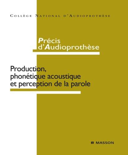 Précis d'audioprothèse: Production, phonétique acoustique et perception de la parole