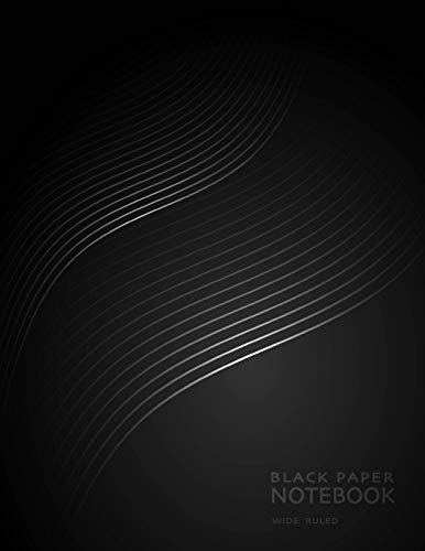 Black Paper Notebook Wide Ruled: for Gel Pens, Pastel, Bright Colors or Metallics would all look Great and Make Writing Fun and a Creative Process -