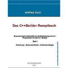 Das C++ Builder-Rezeptbuch, Teil 1 (informatik-ganz-einfach)