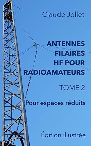 ANTENNES FILAIRES HF POUR RADIOAMATEURS - TOME 2: Pour espaces réduits par  Claude Jollet B.Sc.A.
