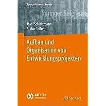Aufbau und Organisation von Entwicklungsprojekten (Springer Reference Technik)