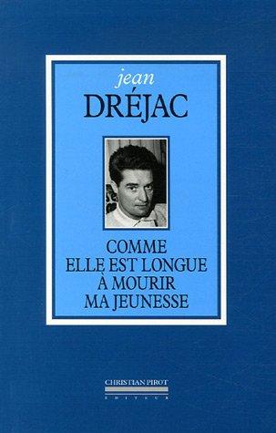 Comme elle est longue à mourir ma jeunesse par Jean Dréjac
