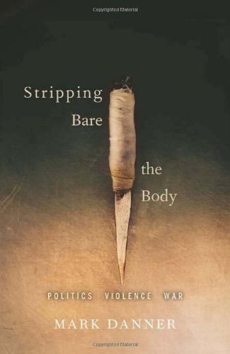 stripping-bare-the-body-politics-violence-war-by-mark-danner-2009-10-13