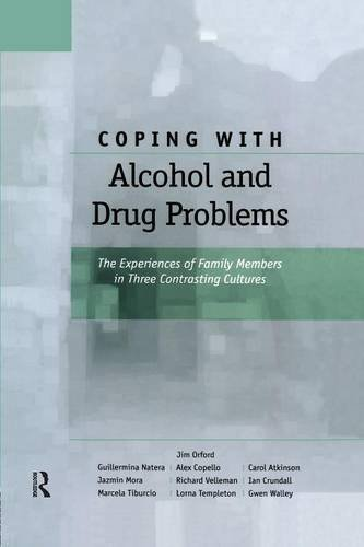 Coping with Alcohol and Drug Problems: The Experiences of Family Members in Three Contrasting Cultures by Jim Orford (2014-12-24)