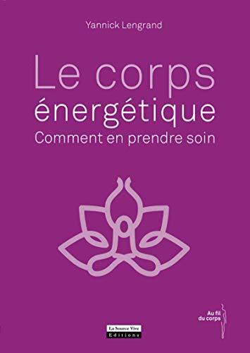 Le corps énergétique : comment en prendre soin par Yannick Lengrand