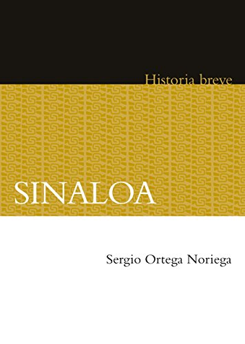 Sinaloa. Historia breve (Historia / History) por Sergio Ortega Noriega