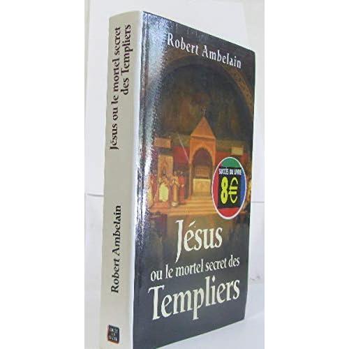 Jésus ou le Mortel Secret des templiers