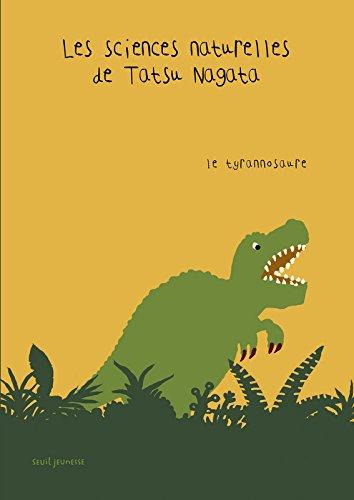 Le Tyrannosaure. Les Sciences naturelles de Tatsu Nagata