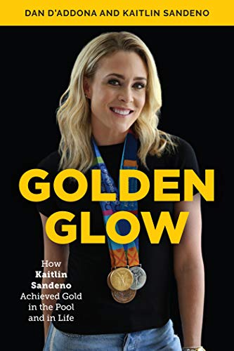Golden Glow: How Kaitlin Sandeno Achieved Gold in the Pool and in Life (English Edition)