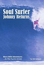 Soul Surfer Johnny Returns: More Wild Adventures. . .As The Puerto Grinds by Bill Missett (2011-06-06)