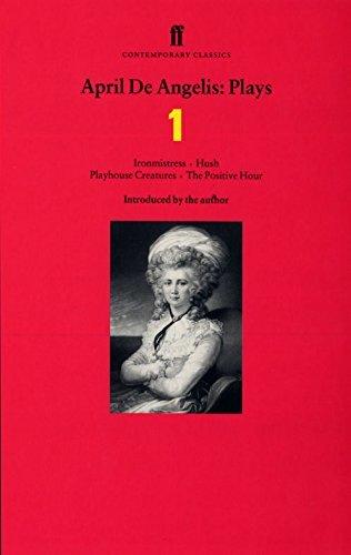 """April De Angelis Plays: """"Ironmistress"""", """"Hush"""", """"Playhouse Creatures"""", """"The Positive Hour"""": """"Ironmistress"""", """"Hush"""", """"Playhouse Creatures"""", """"The Positive Hour' v. 1 by de Angelis, April (February 1, 1999) Paperback"""