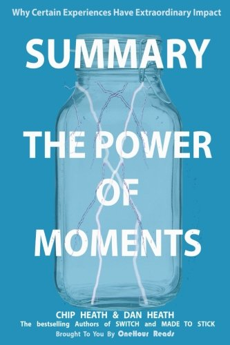 Summary: The Power of Moments: Why Certain Experiences Have Extraordinary Impact