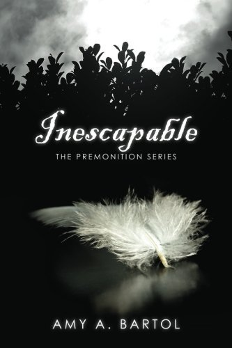 Inescapable: The Premonition Series by Mrs. Amy A Bartol (2011-08-08)