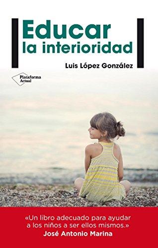 Educar la interioridad (Plataforma Actual) por Luis López González