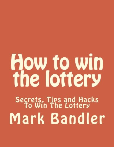 How to win the lottery: Secrets, Tips and Hacks To Win The Lottery (Lottery, Lottery in Apps for Android, Lottery Winning Systems, Lottery ... Master Guide, Lottery Rose, Lottery System) (Master Lottery Guide)