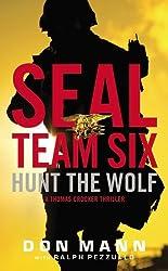 Seal Team Six: Hunt the Wolf (A Thomas Crocker Thriller) by Don Mann (2012-11-20)