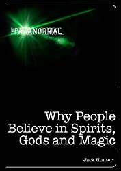 Why People Believe in Spirits, God and Magic (The Paranormal)