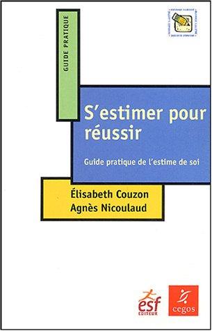S'estimer pour réussir : Guide pratique de l'estime de soi par Elisabeth Couzon