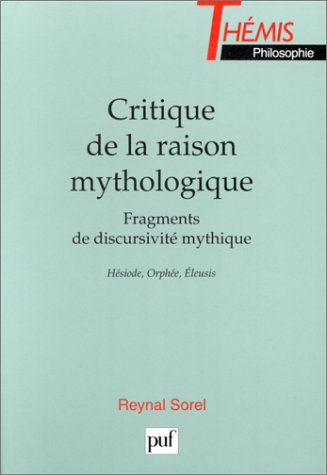 Critique de la raison mythologique : Fragments de discursivit mythique, Hsiode, Orphe, Eleusis