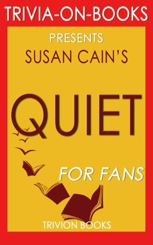 Trivia: Quiet: By Susan Cain (Trivia-On-Books): The Power of Introverts in a World That Can't Stop Talking