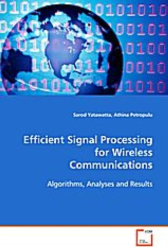 Efficient Signal Processing for Wireless Communications: Algorithms, Analyses and Results