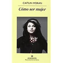 Como ser mujer (Spanish Edition) (Panorama de Narrativas) 2nd Edition by Caitlin Moran (2013) Paperback