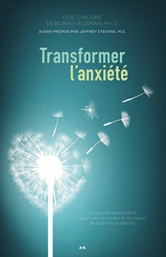 Transformer l'anxit - La solution HeartMath pour vaincre la peur et les tracas et atteindre la srnit